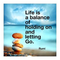 """Image result for """"Life is a balance of holding on and letting go."""" ~ Rumi"""