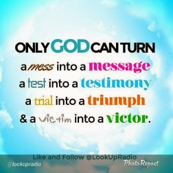 Image result for only god can turn a mess into a message quote