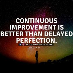 """Image result for """"Continuous improvement is better than delayed perfection"""" ~Mark Twain"""