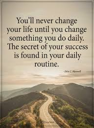 You'll never change your life until you change something you do daily. The  secret of your success… | Insightful quotes, Motivational quotes for  success, Babe quotes